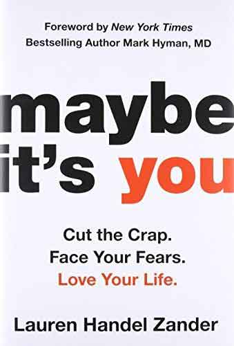 MAYBE IT'S YOU: CUT THE CRAP. FACE YOUR FEARS. LOVE YOUR LIFE. (Hardcover)