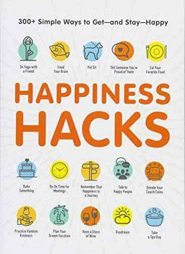 HAPPINESS HACKS: 300+ SIMPLE WAYS TO GET - AND STAY - HAPPY (Paperback)