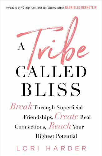 A TRIBE CALLED BLISS: BREAK THROUGH SUPERFICIAL FRIENDSHIPS, CREATE REAL CONNECTIONS, REACH YOUR HIGHEST POTENTIAL (Hardcover)