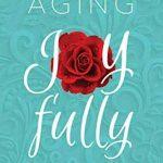 AGING JOYFULLY (Paperback) 1