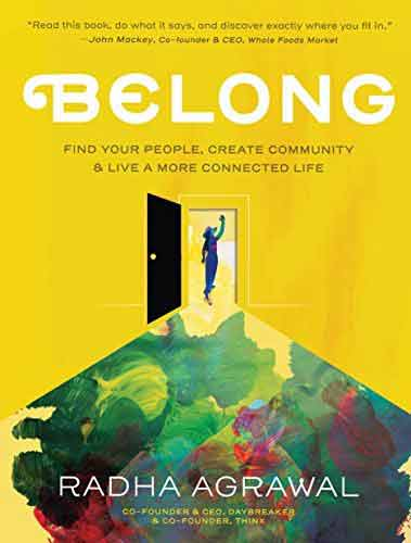 BELONG: FIND YOUR PEOPLE, CREATE COMMUNITY, AND LIVE A MORE CONNECTED LIFE (Hardcover)