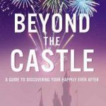 BEYOND THE CASTLE: A GUIDE TO DISCOVERING YOUR HAPPILY EVER AFTER (Hardcover)) 1