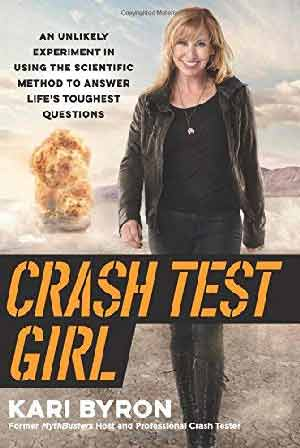 CRASH TEST GIRL: AN UNLIKELY EXPERIMENT IN USING THE SCIENTIFIC METHOD TO ANSWER LIFE'S TOUGHEST QUESTIONS (hardcover)