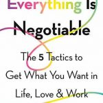 EVERYTHING IS NEGOTIABLE: THE 5 TACTICS TO GET WHAT YOU WANT IN LIFE, LOVE, AND WORK (paperback)