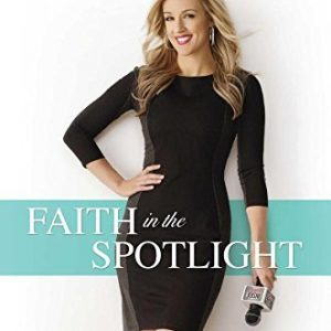 FAITH IN THE SPOTLIGHT: THRIVING IN YOUR CAREER WHILE STAYING TRUE TO YOUR BELIEFS (hardcover)