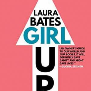 GIRL UP: KICK ASS, CLAIM YOUR WOMAN CARD, AND CRUSH EVERYDAY SEXISM (Paperback)