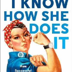 I KNOW HOW SHE DOES IT: HOW SUCCESSFUL WOMEN MAKE THE MOST OF THEIR TIME (Paperback)