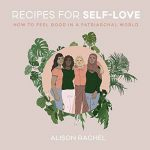 RECIPES FOR SELF-LOVE: HOW TO FEEL GOOD IN A PATRIARCHAL WORLD (Hardcover)