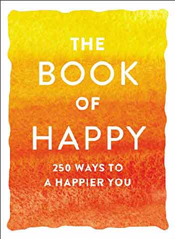 THE BOOK OF HAPPY: 250 WAYS TO A HAPPIER YOU (Paperback)
