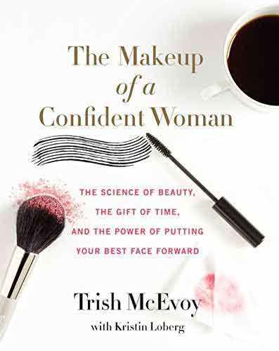 THE MAKEUP OF A CONFIDENT WOMAN: THE SCIENCE OF BEAUTY, THE GIFT OF TIME, AND THE POWER OF PUTTING YOUR BEST FACE FORWARD (Hardcover)