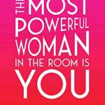 THE MOST POWERFUL WOMAN IN THE ROOM IS YOU: COMMAND AN AUDIENCE AND SELL YOUR WAY TO SUCCESS (Hardcover)