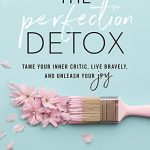 THE PERFECTION DETOX: TAME YOUR INNER CRITIC, LIVE BRAVELY, AND UNLEASH YOUR JOY (paperback) 1