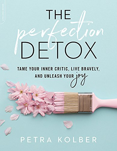 THE PERFECTION DETOX: TAME YOUR INNER CRITIC, LIVE BRAVELY, AND UNLEASH YOUR JOY (paperback)