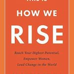THIS IS HOW WE RISE: REACH YOUR HIGHEST POTENTIAL, EMPOWER WOMEN, LEAD CHANGE IN THE WORLD (Hardcover) 1