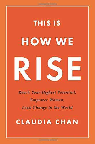 THIS IS HOW WE RISE: REACH YOUR HIGHEST POTENTIAL, EMPOWER WOMEN, LEAD CHANGE IN THE WORLD (Hardcover)