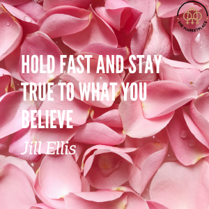 hold fast and stay true to what you believe